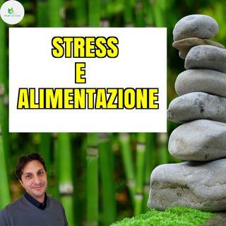 Episodio 11 - STRESS ED ALIMENTAZIONE - Riduciamo lo Stress con la Nutrizione