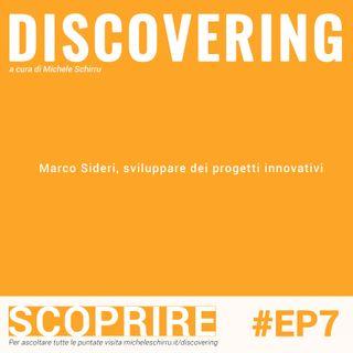 #7 Discovering: Marco Sideri, sviluppare dei progetti innovativi