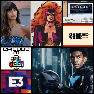 Episode 81 (E3 2021, Netflix's Geeked Week, Aquaman 2, and more)
