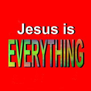 'Jesus is Everything'