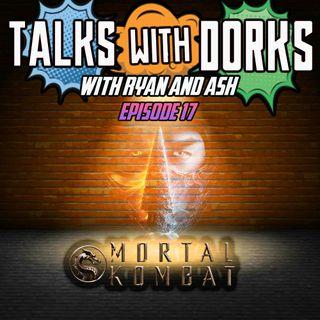 TALKS WITH DORKS ep.17 (MORTAL KOMBAT)