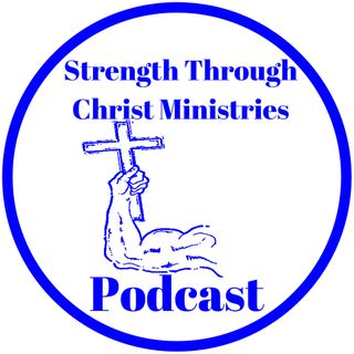 Strength Through CHRIST Ministries Podcast