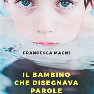 """Francesca Magni """"Il bambino che disegnava parole"""""""