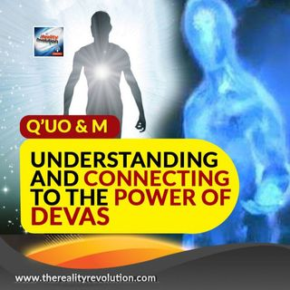 Q'uo And M Understanding And Connecting To The Power Of Devas