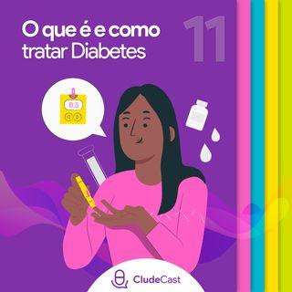 #11 - Saiba o que é e como tratar o Diabetes