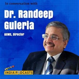 Dr.Randeep Guleria, Director AIIMS, Talks About COVID19 , Blackfungus & Vaccines On IndiaPodcasts