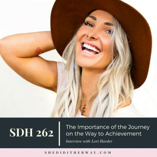 SDH 262: The Importance of the Journey on the Way to Achievement with Lori Harder