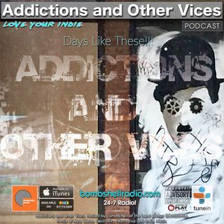 Addictions and Other Vices 642 - Days Like These!!!