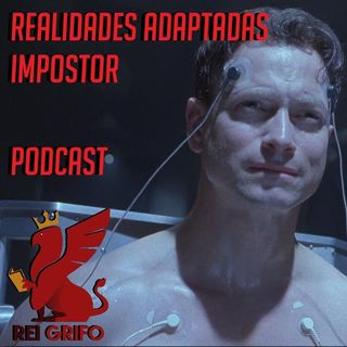 Podcast do Rei Grifo 042: Realidades Adaptadas - Impostor