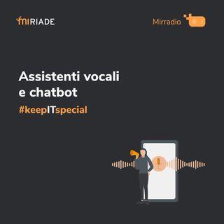 Mirradio Puntata 39 - keepITspecial | Assistenti vocali e chatbot