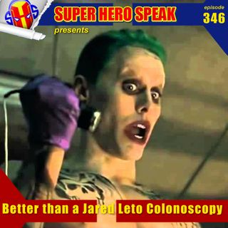 #346: Better better than a Jared Leto Colonoscopy