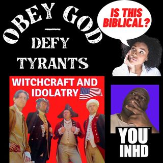 Episode 277 Obey God Defy Tyrants Should Read Obey Idols Defy God!: Attention- TRUTH INCOMING!