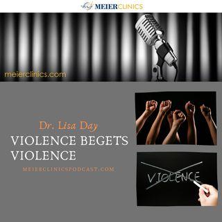Violence Begets Violence with Dr. Lisa Day