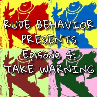 Episode 4: TAKE WARNING