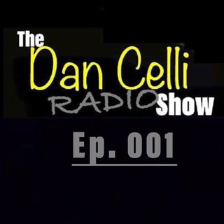 The Dan Celli Radio Show • #001