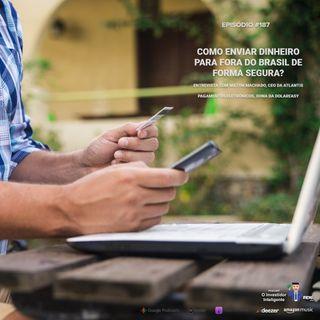 187 Como enviar dinheiro para fora do Brasil de forma segura? – Entrevista com Milton Machado, CEO da Atlantis Pagamentos Eletrônicos