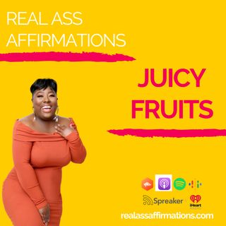 Real Ass Affirmations - Juicy Fruit
