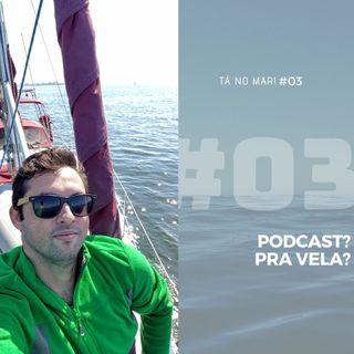 #03 Tá no MAR! - Podcast? Pra Vela?