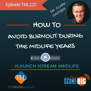 Avoid Burnout At Midlife   Dr. Clarke Gaither   Episode TML122