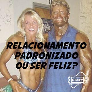 Ep009 - Relacionamento padronizado ou ser feliz - Eder Parker Show