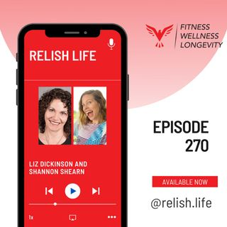 Episode 270: Relish Life With Liz Dickinson and Shannon Shearn