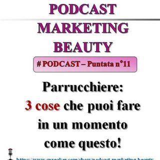 Parrucchiere: 3 cose da fare in un periodo come questo! (Podcast Marketing Beauty n°11)...