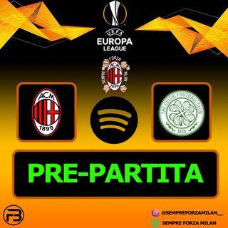 PRE PARTITA | MILAN - CELTIC