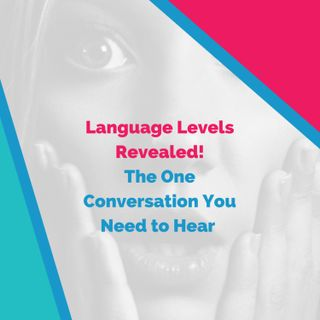 Language Levels Revealed: The One Conversation You Need to Hear (with English teacher Michael Lavers)