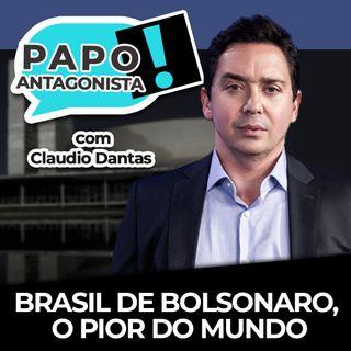 BRASIL DE BOLSONARO, O PIOR DO MUNDO - Papo Antagonista com Claudio Dantas e Mario Sabino