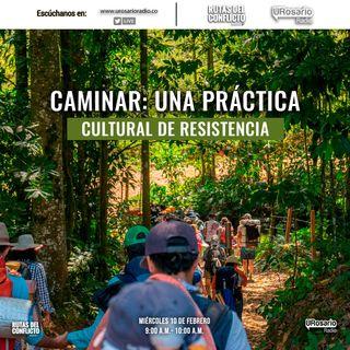 Caminar: Una práctica cultural de resistencia