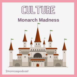 CULTURE: Monarch Madness