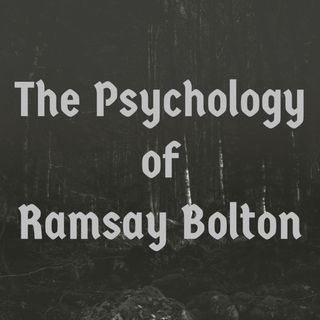 The Psychology of Ramsay Bolton (2016 Rerun)