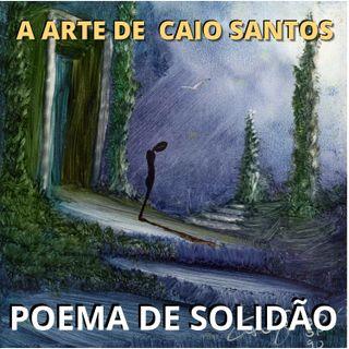 03 - Poema de Solidão - Surrealismo de Caio Santos