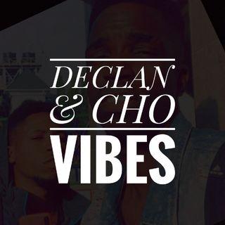 DECLAN & CHO VIBES