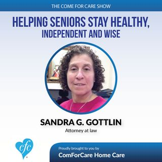 5/3/17: Sandra G. Gottlin, Attorney at Law | Helping Seniors Stay Healthy, Independent and Wise | The Come For Care Show with Nicol Rupolo