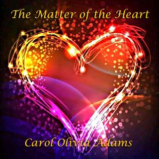 The Matter of the Heart - Gina Griffiths - Multi Dimensional Intuitive Including the Modalities of Pet Communicator, Mediumship, Aura Readin