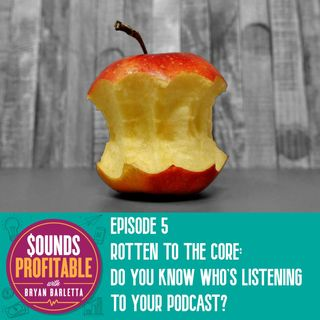 Rotten to the Core: Do You Know Who's Listening to Your Podcast?