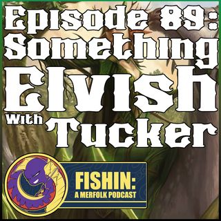 Episode 89: Something Elvish with Tucker Binegar