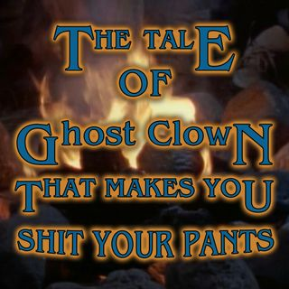The Tale of  Laughing in the Dark or the Tale of Ghost Clown That Makes You Sh*t Your Pants