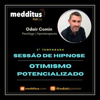 #113 | Hipnose para Otimismo Potencializado | Odair Comin
