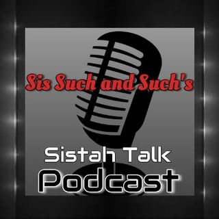 Episode 51 - Sistah Talk :Coffee with Sis Such and Such and guest