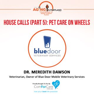 8/19/17: Dr. Meredith Dawson with Blue Door Mobile Veterinary Services | House Calls (Part 5): Pet Care On Wheels... | Aging in Portland