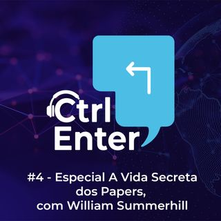 CTRL ENTER #04 | Especial A Vida Secreta dos Papers, com William Summerhill