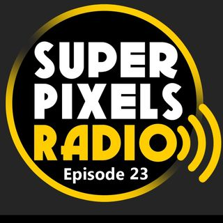 Super Pixels Radio 23 - Year In Review (1/2)