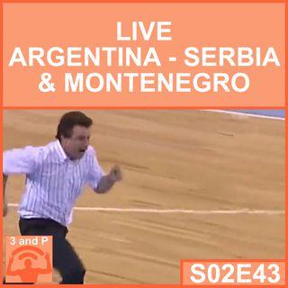 S02E43 - Live Argentina-Serbia & Montenegro
