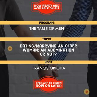 The Table Of Men | Dating/Marrying An Older Woman; An Abomination or Not?
