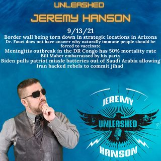 Unleashed Jeremy Hanson 9/13/21 OUTRAGEOUS - Huge chunks of Americas southern border wall go missing!