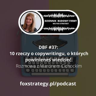 DBF #37: 10 rzeczy o copywritingu, o których musisz wiedzieć. Rozmowa z Marcinem Cichockim [MARKETING]