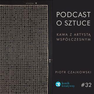 Odcinek 32 / Rozmowa o Sztuce z Piotrem Czajkowskim.
