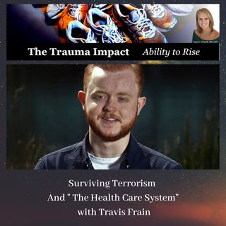 Surviving a Terrorist Attack and Navigating the Health Care System with Travis Frain